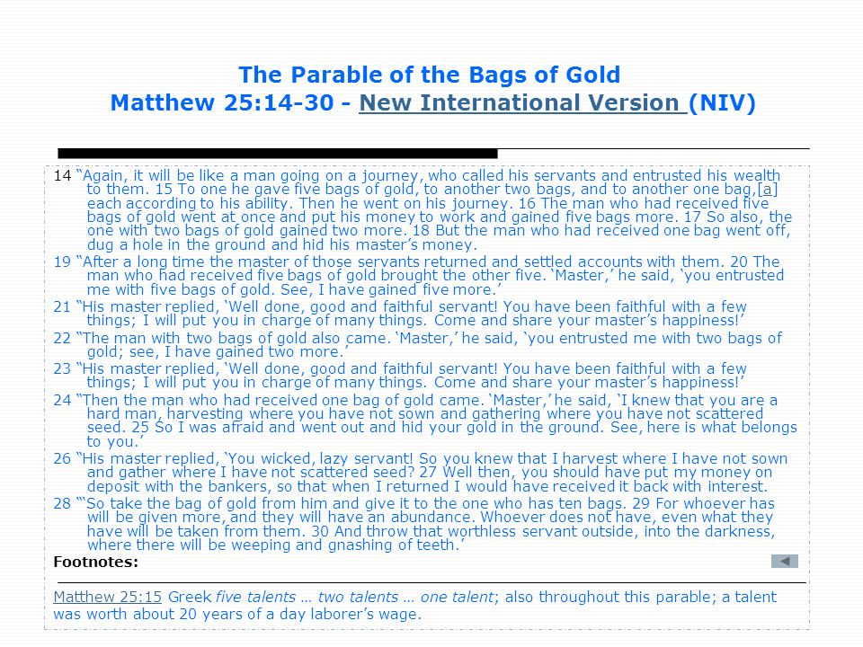 The Parable of the Bags of Gold Matthew 25:14-30 - New International Version (NIV)