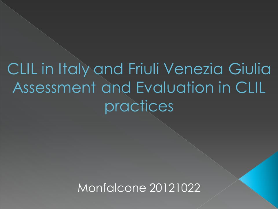 CLIL in Italy and Friuli Venezia Giulia Assessment and Evaluation in CLIL practices