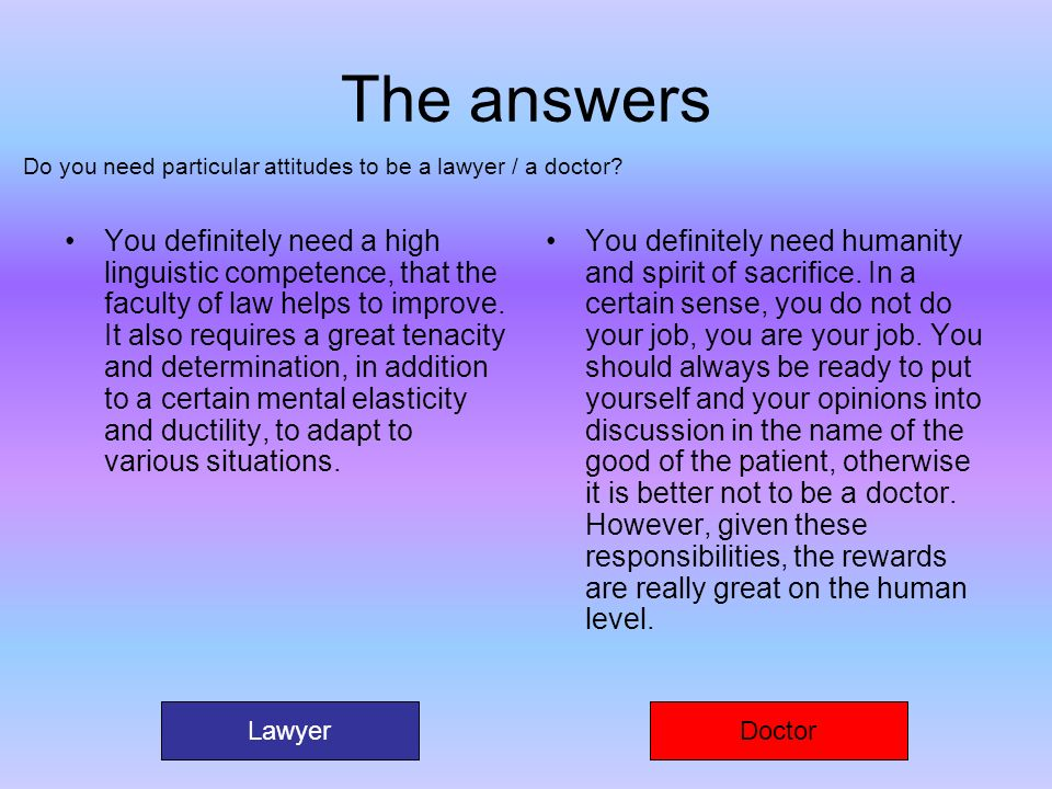 The answers Do you need particular attitudes to be a lawyer / a doctor