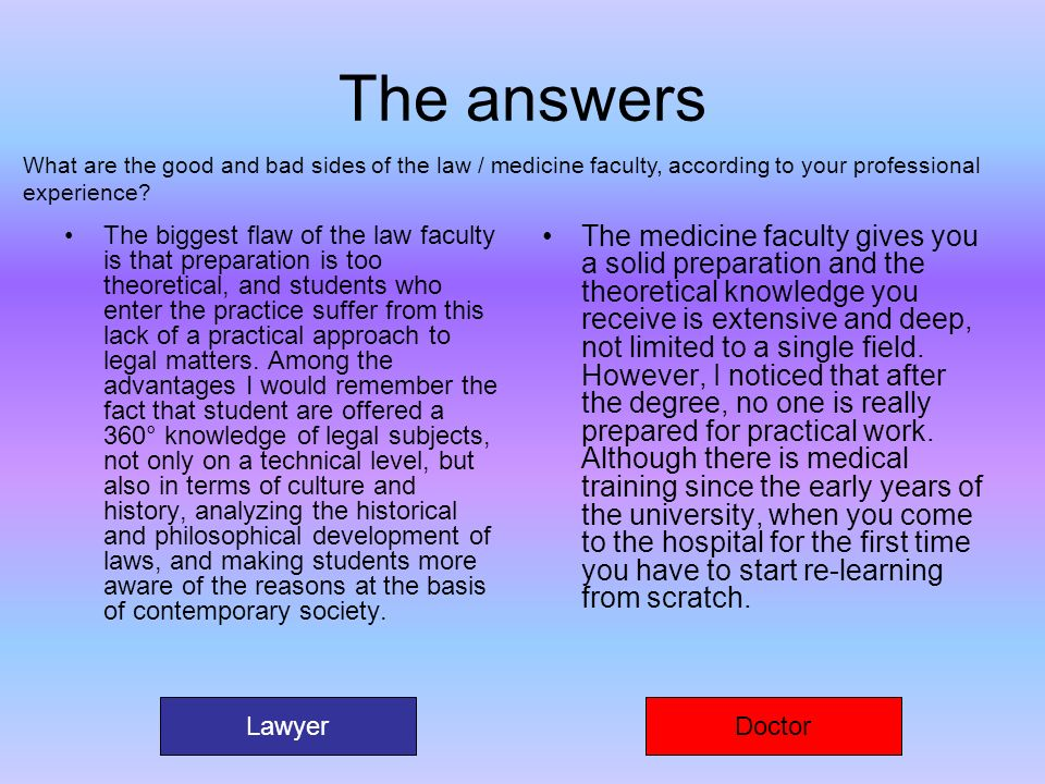 The answers What are the good and bad sides of the law / medicine faculty, according to your professional experience