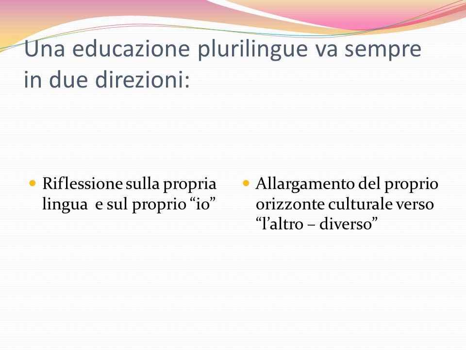 Una educazione plurilingue va sempre in due direzioni: