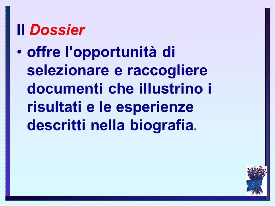 Il Dossieroffre l opportunità di selezionare e raccogliere documenti che illustrino i risultati e le esperienze descritti nella biografia.