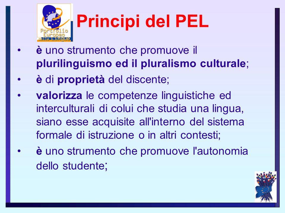Principi del PEL è uno strumento che promuove il plurilinguismo ed il pluralismo culturale; è di proprietà del discente;