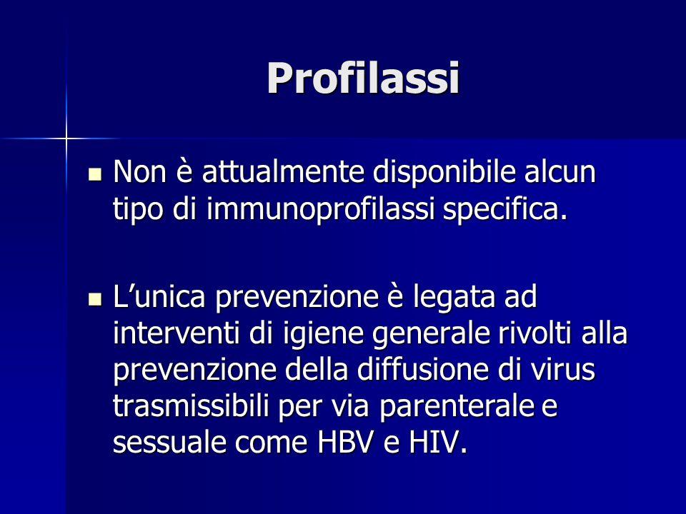 Profilassi Non è attualmente disponibile alcun tipo di immunoprofilassi specifica.
