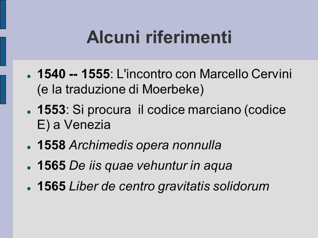 Alcuni riferimenti 1540 -- 1555: L incontro con Marcello Cervini (e la traduzione di Moerbeke)