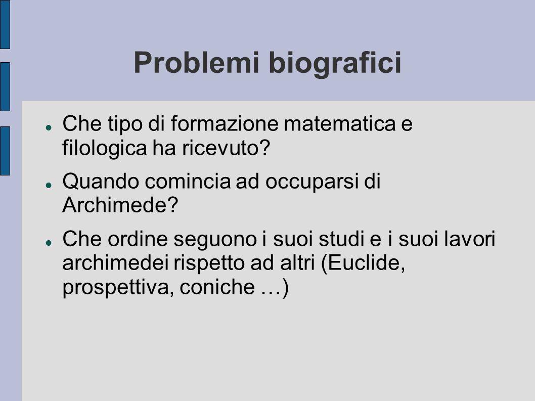 Problemi biografici Che tipo di formazione matematica e filologica ha ricevuto Quando comincia ad occuparsi di Archimede