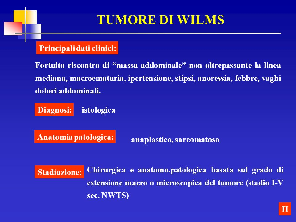 TUMORE DI WILMS Principali dati clinici: