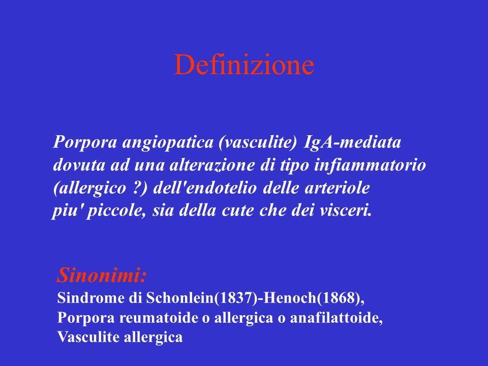 Definizione Sinonimi: Porpora angiopatica (vasculite) IgA-mediata