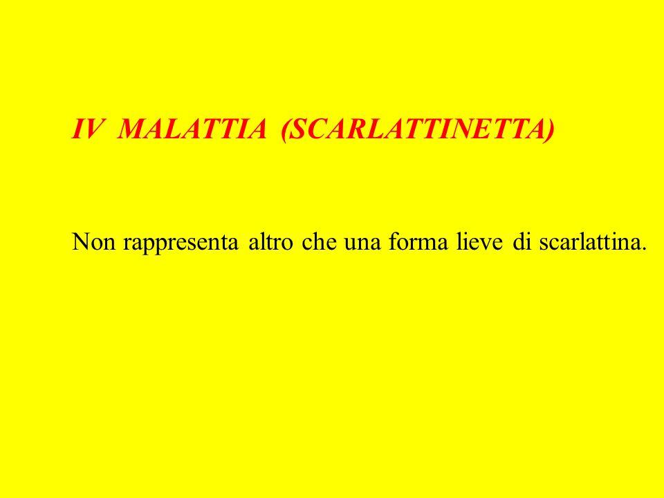 IV MALATTIA (SCARLATTINETTA)
