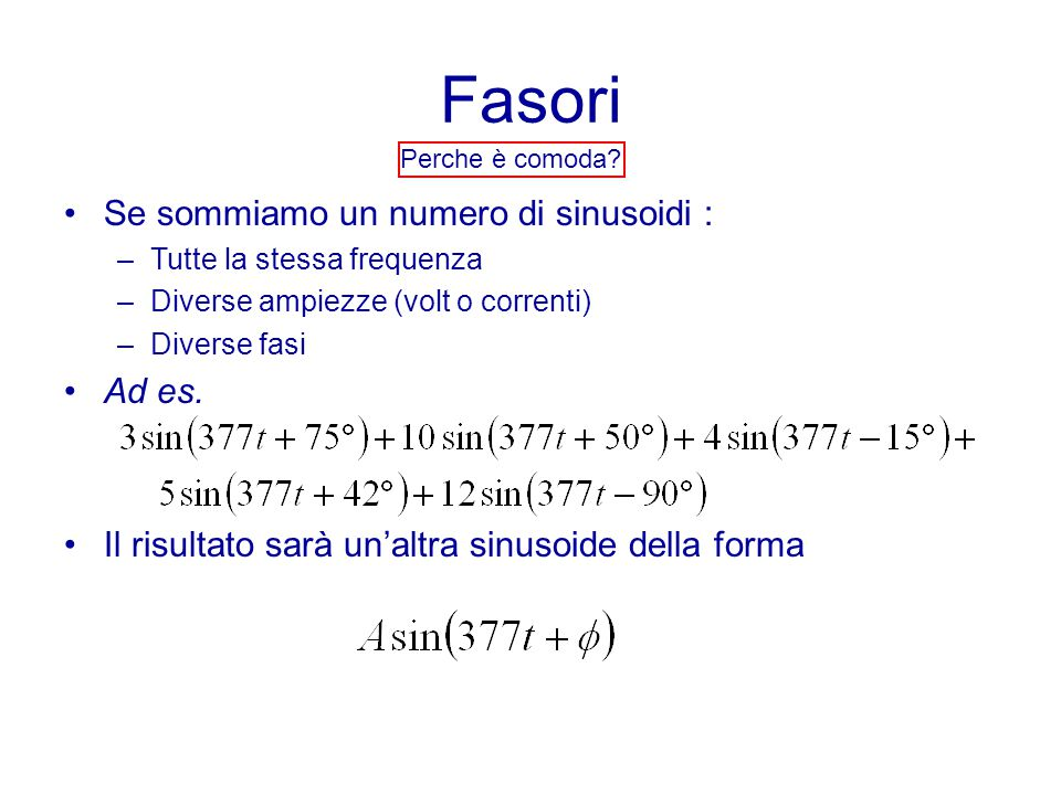 Fasori Se sommiamo un numero di sinusoidi : Ad es.