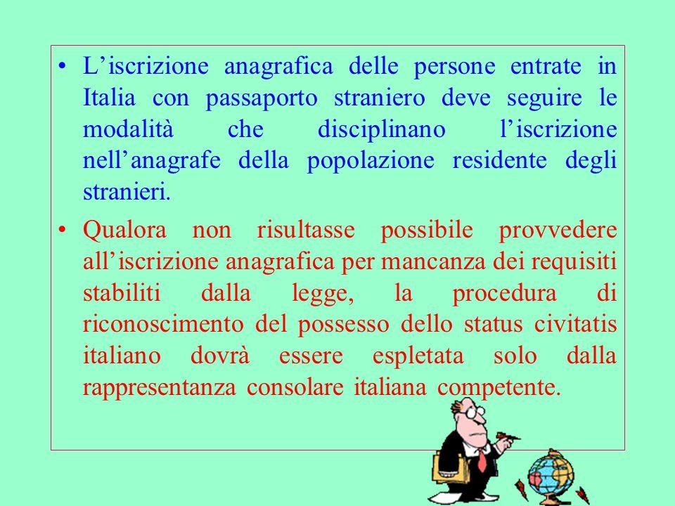 L'iscrizione anagrafica delle persone entrate in Italia con passaporto straniero deve seguire le modalità che disciplinano l'iscrizione nell'anagrafe della popolazione residente degli stranieri.