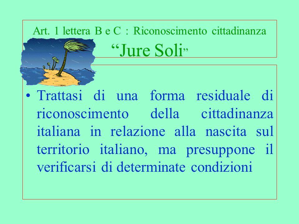 Art. 1 lettera B e C : Riconoscimento cittadinanza Jure Soli