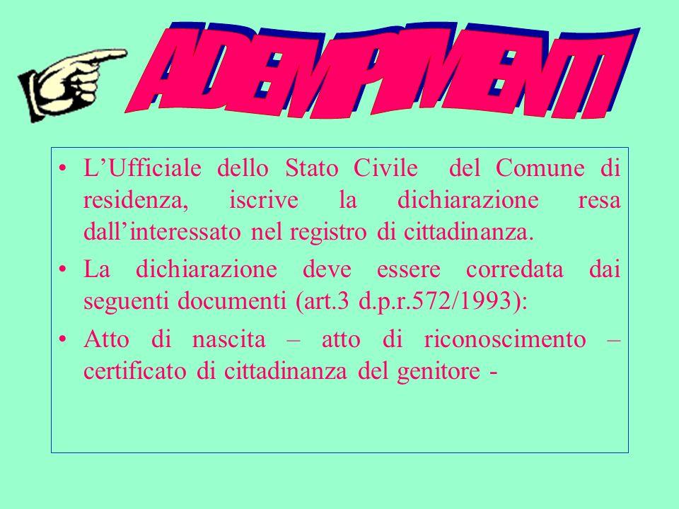 ADEMPIMENTI . L'Ufficiale dello Stato Civile del Comune di residenza, iscrive la dichiarazione resa dall'interessato nel registro di cittadinanza.