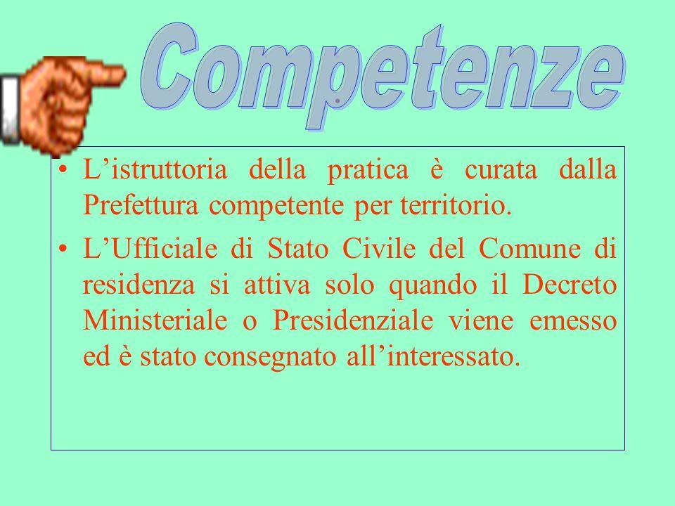 Competenze . L'istruttoria della pratica è curata dalla Prefettura competente per territorio.