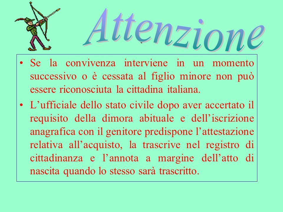 Attenzione . Se la convivenza interviene in un momento successivo o è cessata al figlio minore non può essere riconosciuta la cittadina italiana.
