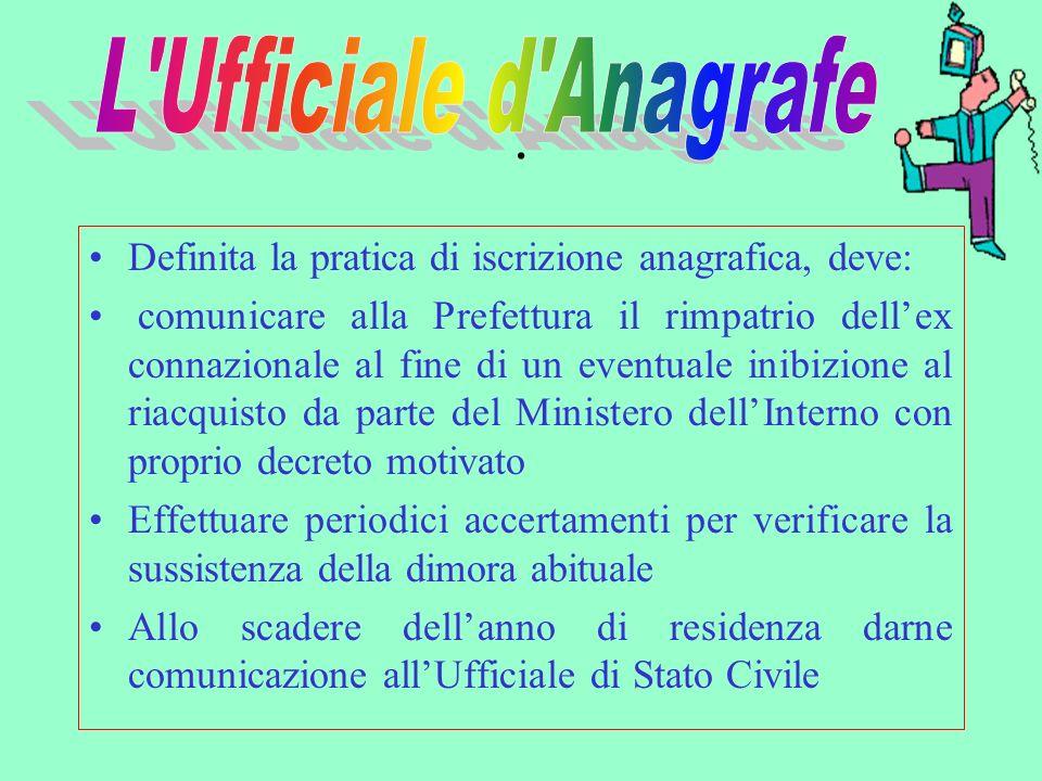 L Ufficiale d Anagrafe . Definita la pratica di iscrizione anagrafica, deve: