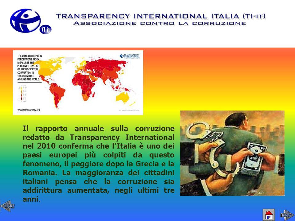 Il rapporto annuale sulla corruzione redatto da Transparency International nel 2010 conferma che l'Italia è uno dei paesi europei più colpiti da questo fenomeno, il peggiore dopo la Grecia e la Romania.