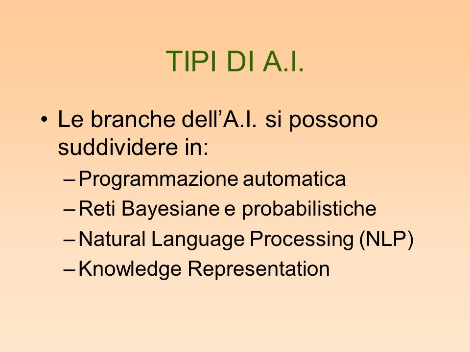 TIPI DI A.I. Le branche dell'A.I. si possono suddividere in: