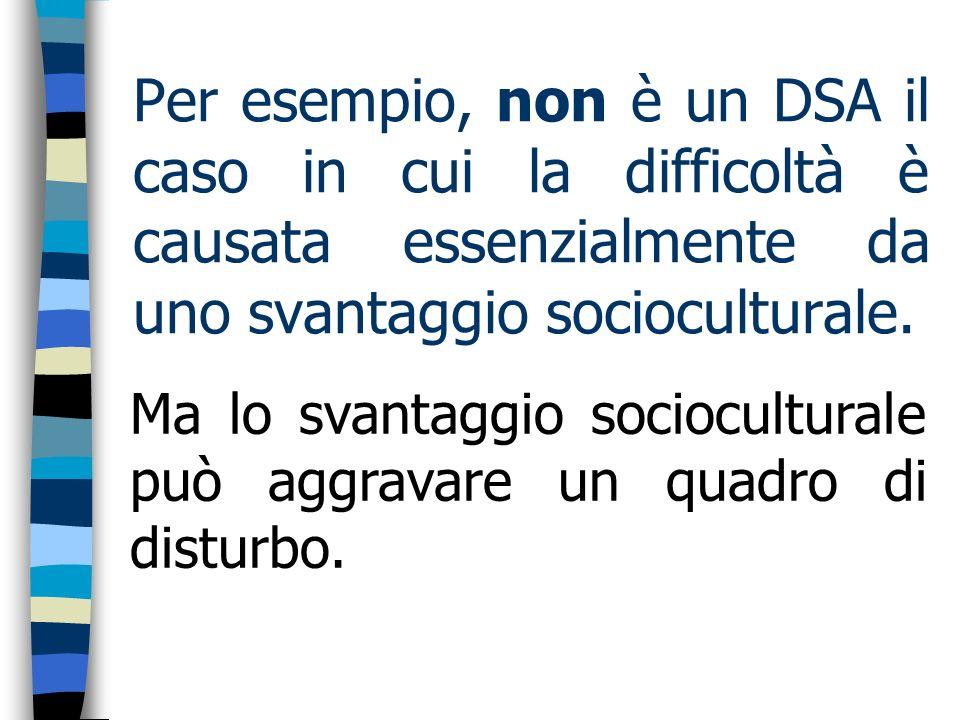 Per esempio, non è un DSA il caso in cui la difficoltà è causata essenzialmente da uno svantaggio socioculturale.