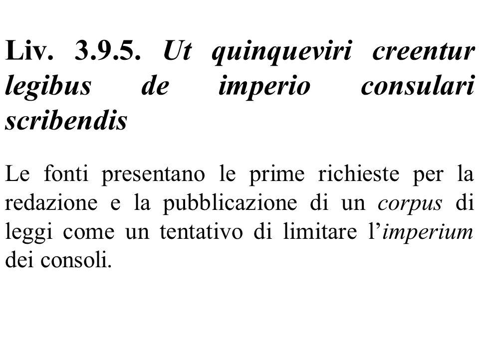 Liv. 3.9.5. Ut quinqueviri creentur legibus de imperio consulari scribendis