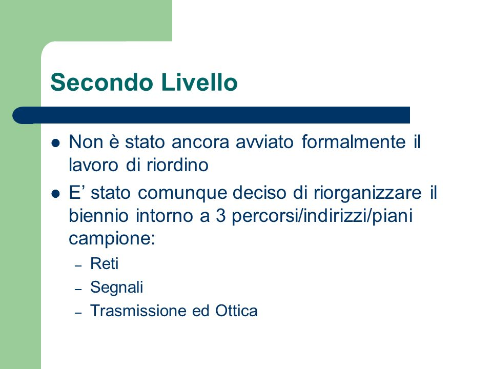 Secondo Livello Non è stato ancora avviato formalmente il lavoro di riordino.