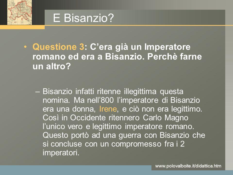E Bisanzio Questione 3: C'era già un Imperatore romano ed era a Bisanzio. Perchè farne un altro