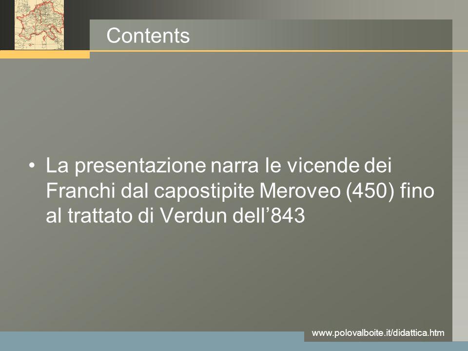 Contents La presentazione narra le vicende dei Franchi dal capostipite Meroveo (450) fino al trattato di Verdun dell'843.
