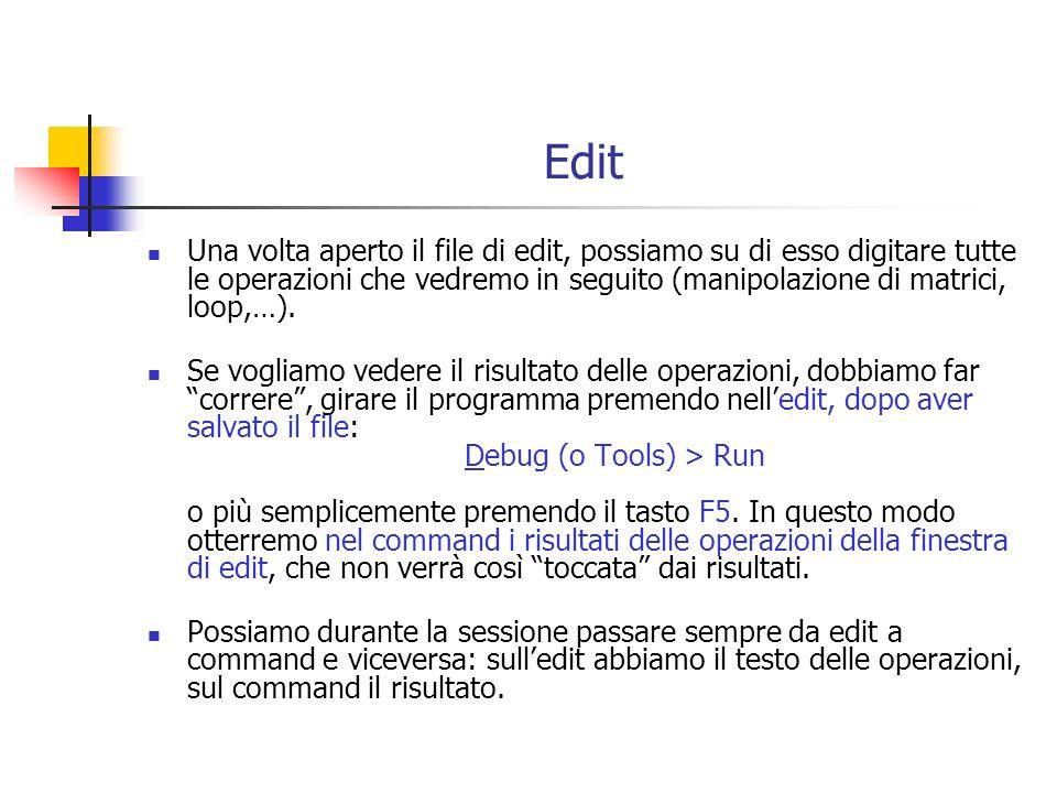 Edit Una volta aperto il file di edit, possiamo su di esso digitare tutte le operazioni che vedremo in seguito (manipolazione di matrici, loop,…).