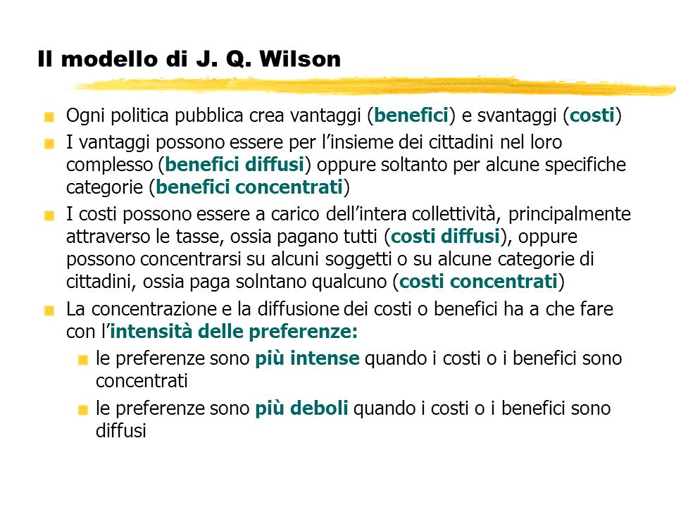 Il modello di J. Q. Wilson Ogni politica pubblica crea vantaggi (benefici) e svantaggi (costi)