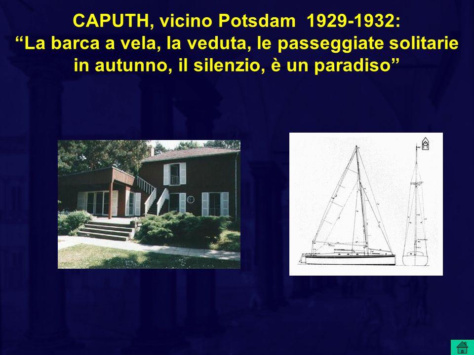 CAPUTH, vicino Potsdam 1929-1932: La barca a vela, la veduta, le passeggiate solitarie in autunno, il silenzio, è un paradiso