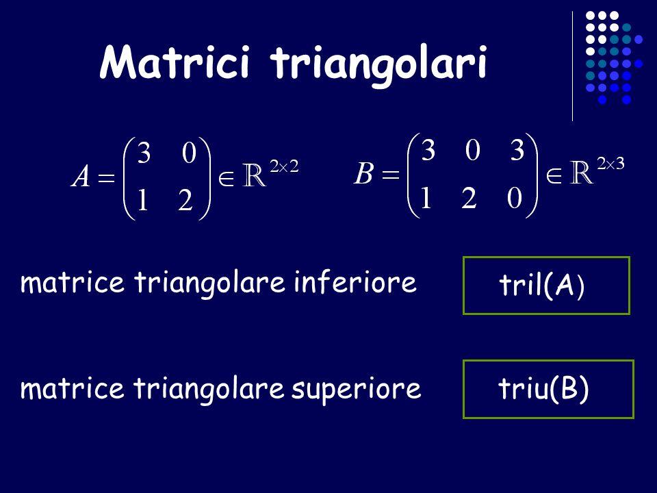 Matrici triangolari matrice triangolare inferiore tril(A) triu(B)