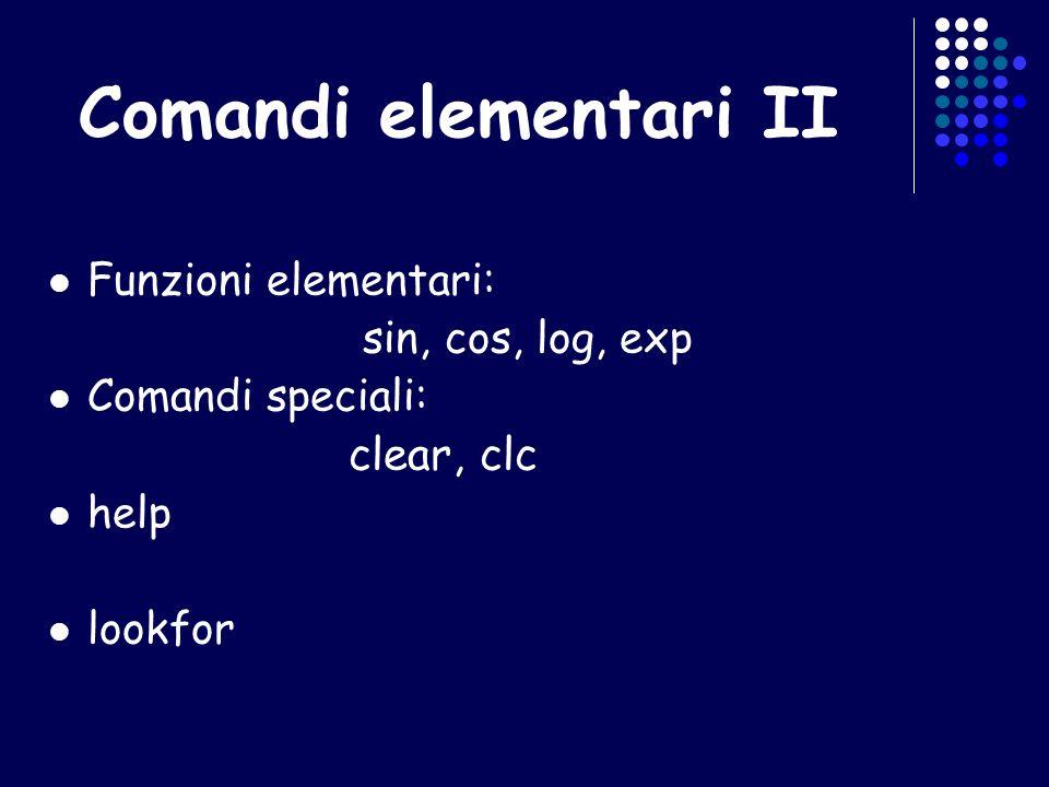 Comandi elementari II Funzioni elementari: sin, cos, log, exp