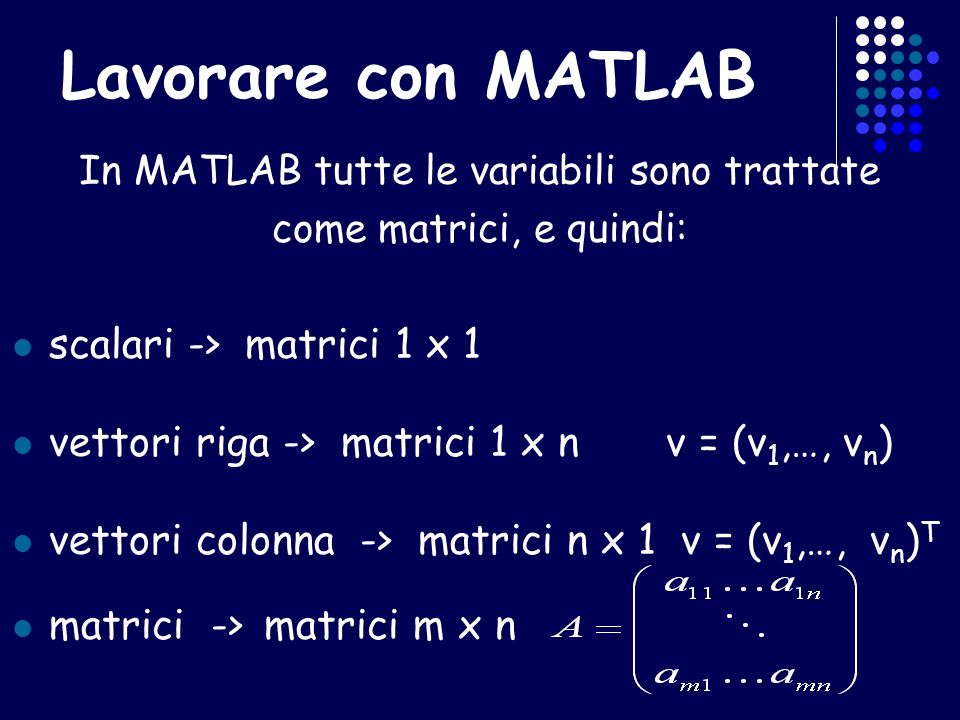 In MATLAB tutte le variabili sono trattate