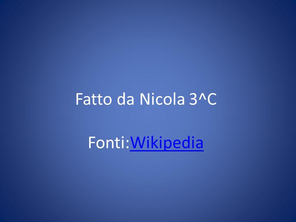 Fatto da Nicola 3^C Fonti:Wikipedia