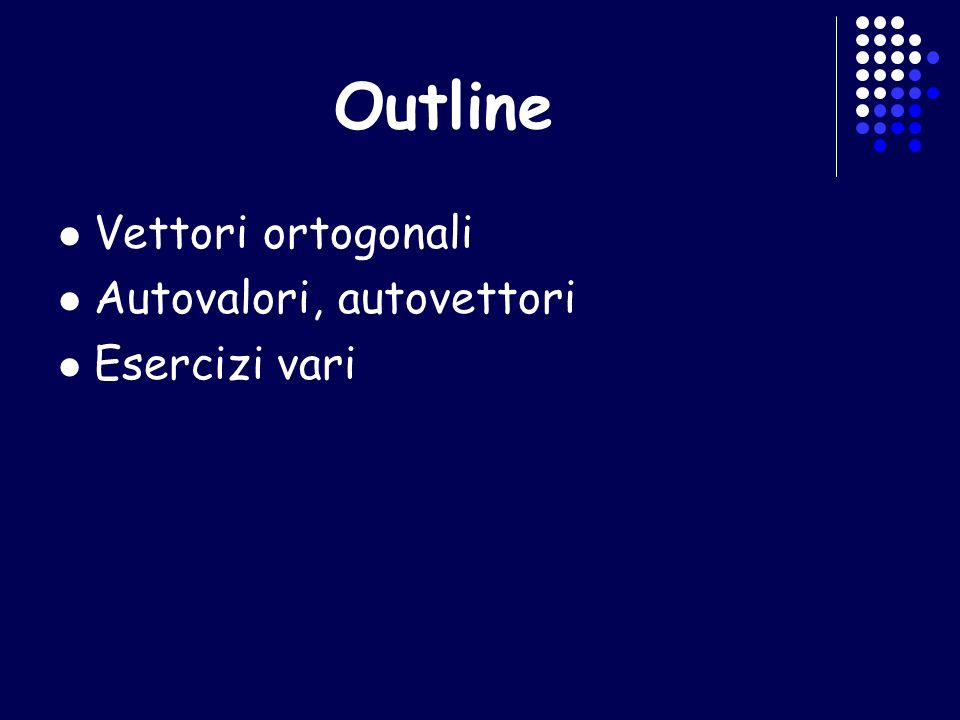 Outline Vettori ortogonali Autovalori, autovettori Esercizi vari