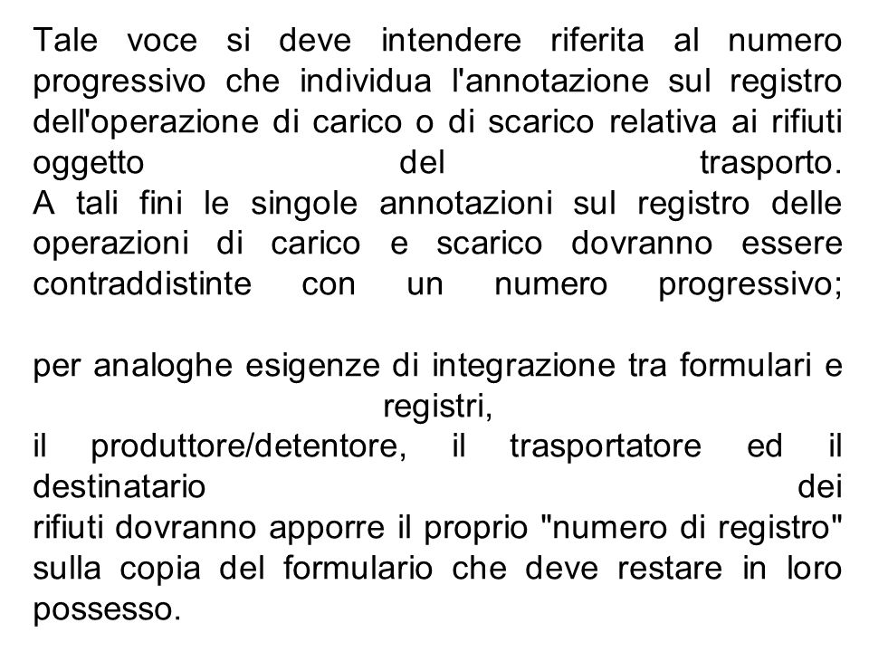 Tale voce si deve intendere riferita al numero progressivo che individua l annotazione sul registro dell operazione di carico o di scarico relativa ai rifiuti oggetto del trasporto.