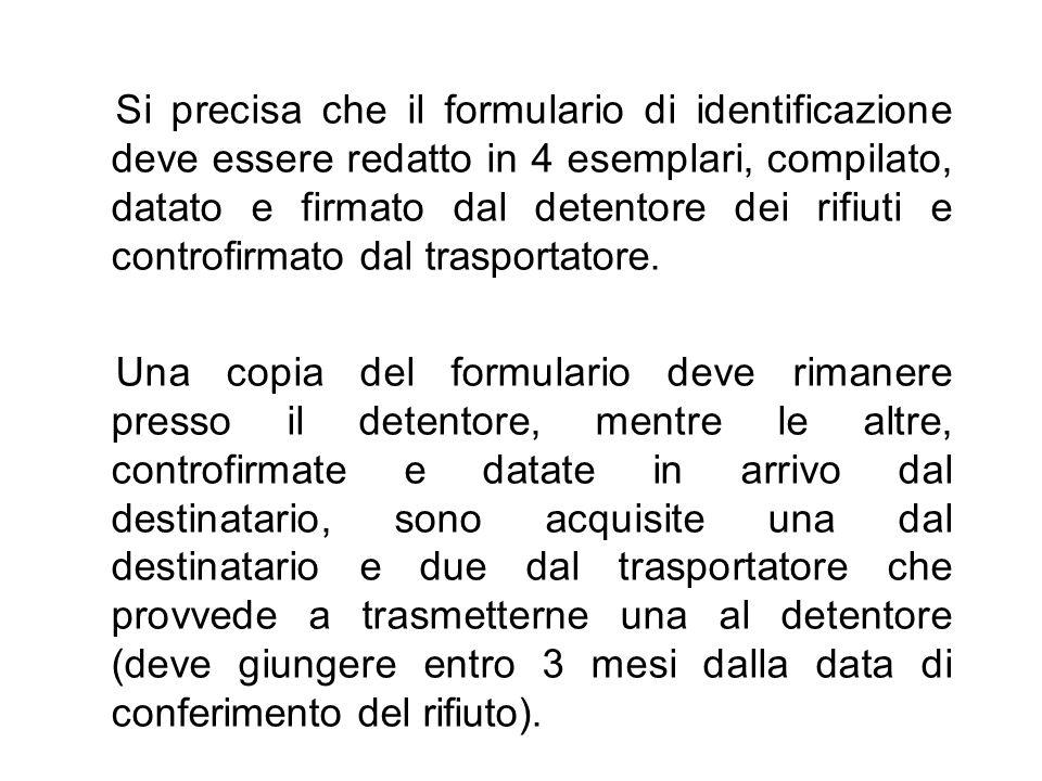Si precisa che il formulario di identificazione deve essere redatto in 4 esemplari, compilato, datato e firmato dal detentore dei rifiuti e controfirmato dal trasportatore.