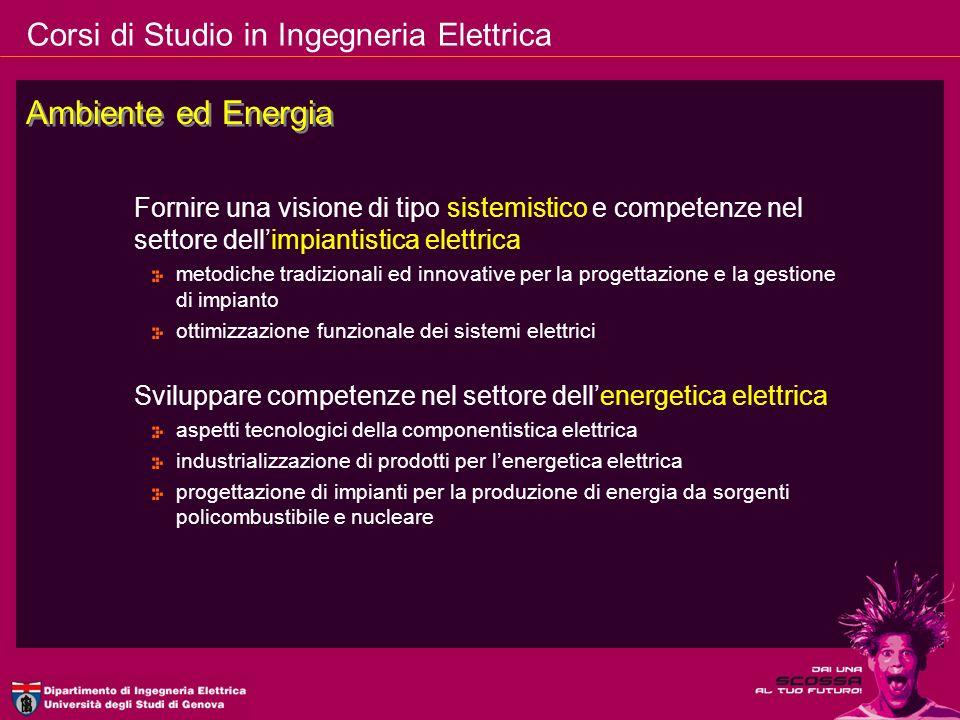 Ambiente ed Energia Fornire una visione di tipo sistemistico e competenze nel settore dell'impiantistica elettrica.
