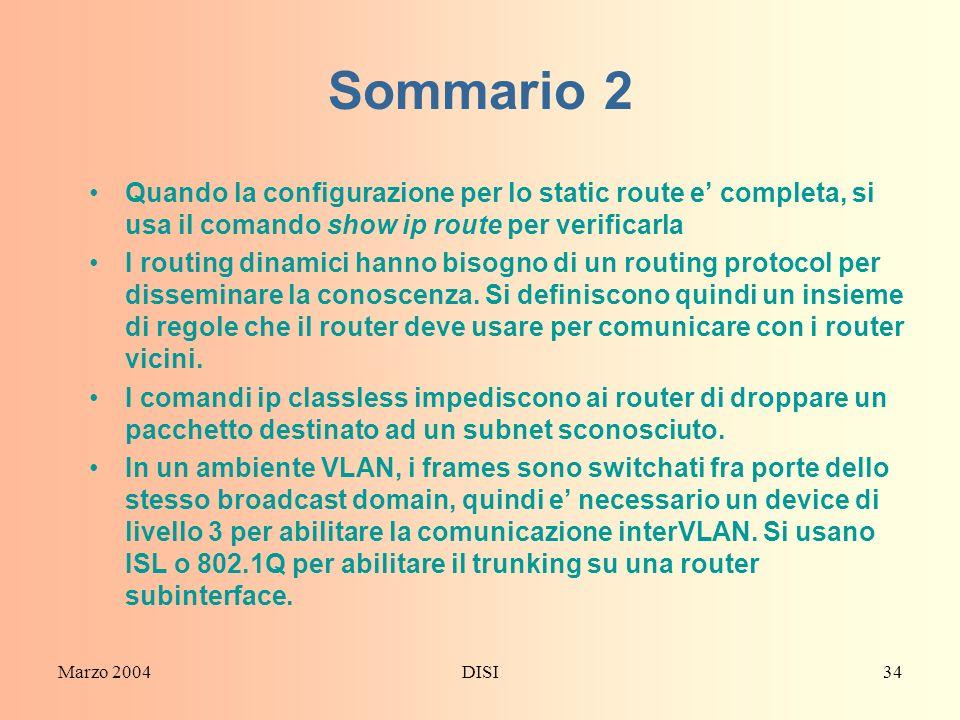 Sommario 2 Quando la configurazione per lo static route e' completa, si usa il comando show ip route per verificarla.