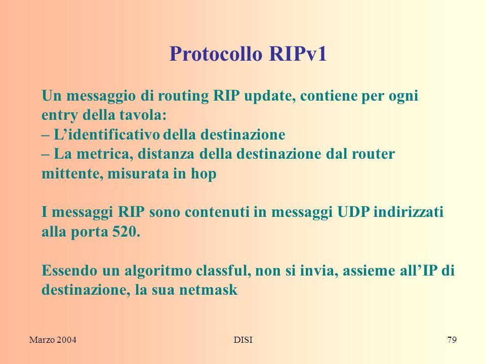 Protocollo RIPv1 Un messaggio di routing RIP update, contiene per ogni entry della tavola: – L'identificativo della destinazione.