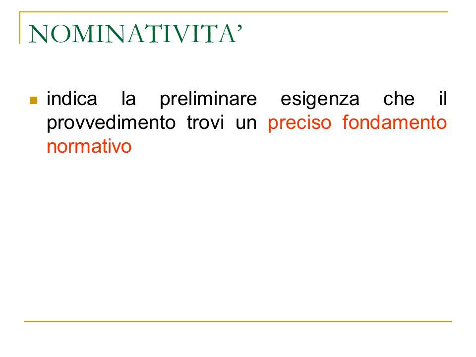 NOMINATIVITA' indica la preliminare esigenza che il provvedimento trovi un preciso fondamento normativo.