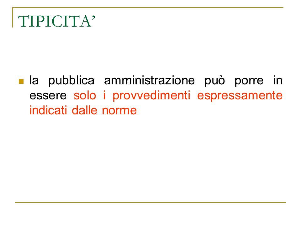 TIPICITA' la pubblica amministrazione può porre in essere solo i provvedimenti espressamente indicati dalle norme.