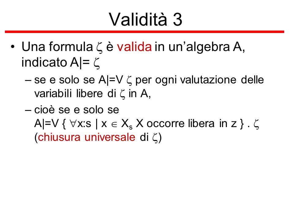Validità 3 Una formula z è valida in un'algebra A, indicato A|= z