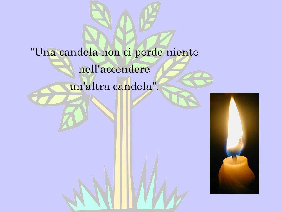 Una candela non ci perde niente nell accendere un altra candela .