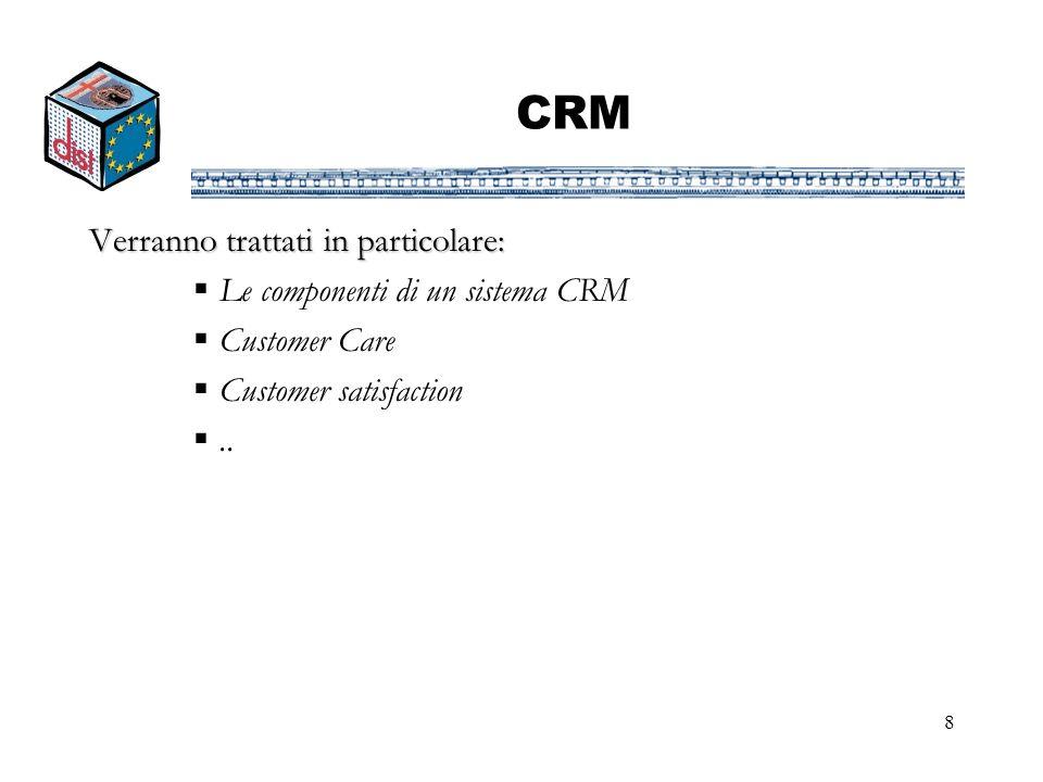 CRM Verranno trattati in particolare: Le componenti di un sistema CRM