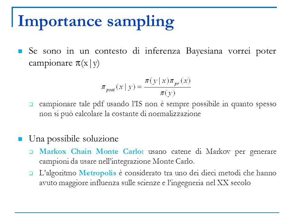 Importance sampling Se sono in un contesto di inferenza Bayesiana vorrei poter campionare p(x|y)