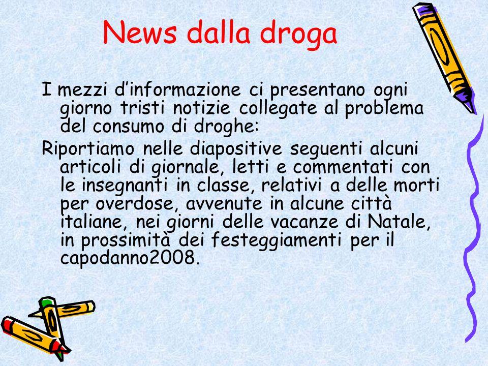 News dalla droga I mezzi d'informazione ci presentano ogni giorno tristi notizie collegate al problema del consumo di droghe: