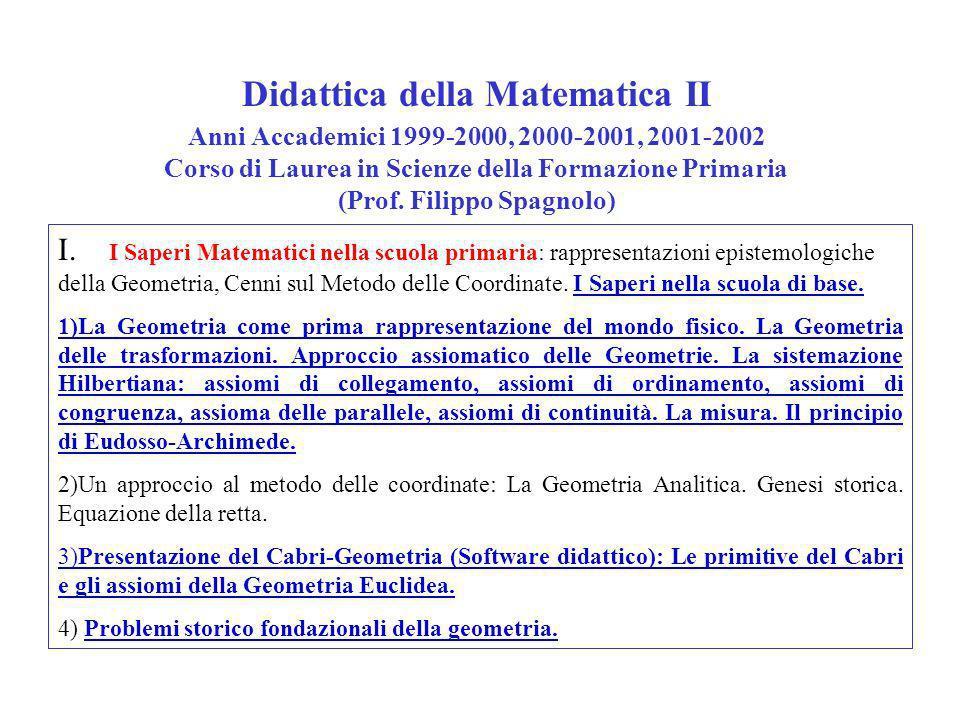 Didattica della Matematica II Anni Accademici 1999-2000, 2000-2001, 2001-2002 Corso di Laurea in Scienze della Formazione Primaria (Prof. Filippo Spagnolo)
