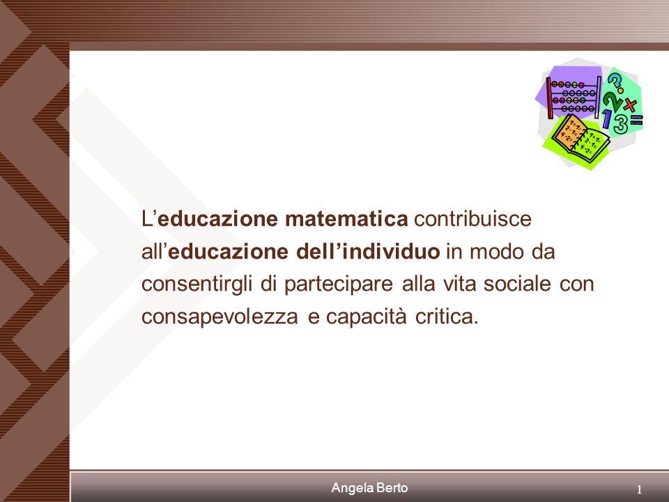 L'educazione matematica contribuisce all'educazione dell'individuo in modo da consentirgli di partecipare alla vita sociale con consapevolezza e capacità critica.