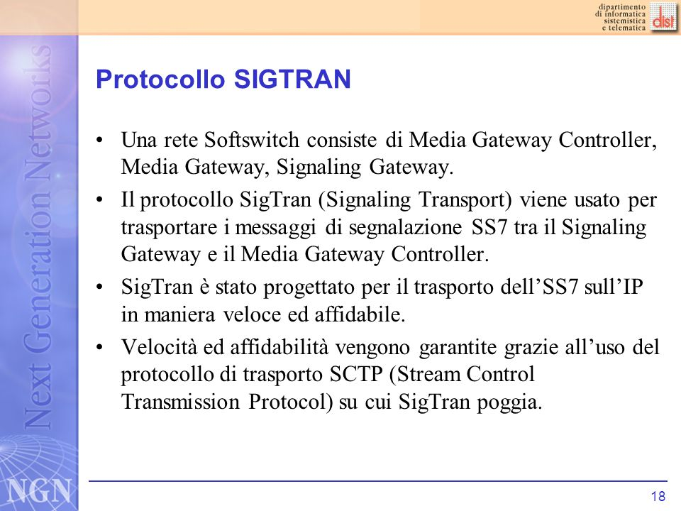 Protocollo SIGTRAN Una rete Softswitch consiste di Media Gateway Controller, Media Gateway, Signaling Gateway.